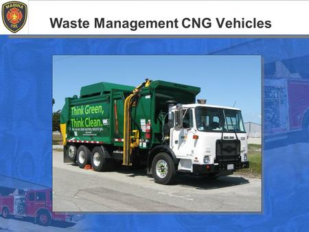 Waste Management CNG Vehicles. Objectives The student will be able to… Define CNG and it's Hazards Understand CNG Cylinder Limitations Identify CNG WM.