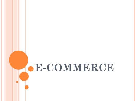 E-COMMERCE. Definition of E-commerce Features Types of E-commerce.