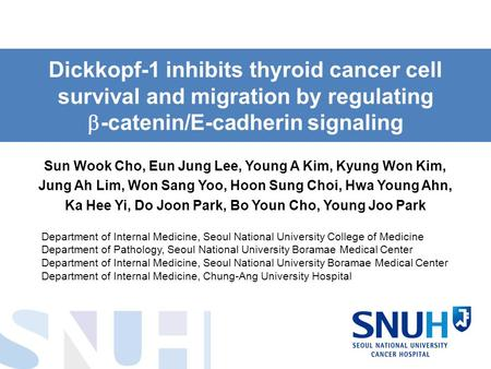 Dickkopf-1 inhibits thyroid cancer cell survival and migration by regulating  -catenin/E-cadherin signaling Sun Wook Cho, Eun Jung Lee, Young A Kim, Kyung.