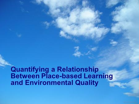 Quantifying a Relationship Between Place-based Learning and Environmental Quality Photo: Fabio Marini.