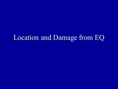 Location and Damage from EQ. Where EQ Occur  Most EQ occur at plate boundaries  More EQ occur at transform faults than at other plate boundaries  Most.