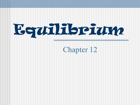 Equilibrium Chapter 12. Equilibrium Chemical equilibrium is a dynamic condition in which concentrations do not change and the rates of the forward and.
