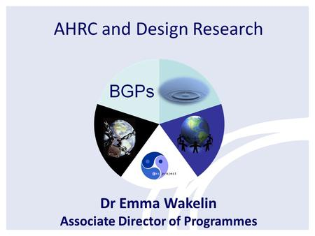 AHRC and Design Research Dr Emma Wakelin Associate Director of Programmes.