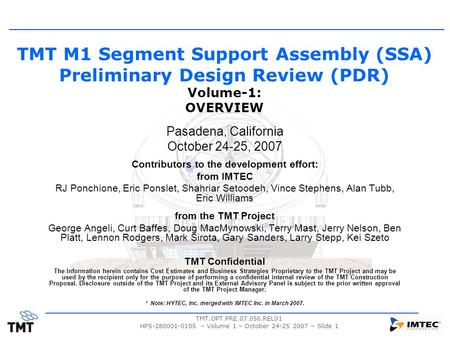 TMT.OPT.PRE.07.056.REL01 HPS-280001-0105 – Volume 1 – October 24-25 2007 – Slide 1 TMT M1 Segment Support Assembly (SSA) Preliminary Design Review (PDR)