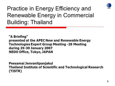 "1 Practice in Energy Efficiency and Renewable Energy in Commercial Building: Thailand ""A Briefing"" presented at the APEC New and Renewable Energy Technologies."