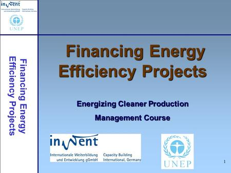 Financing Energy Efficiency Projects 1 Financing Energy Efficiency Projects Energizing Cleaner Production Management Course.
