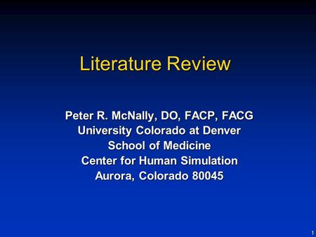 1 Literature Review Peter R. McNally, DO, FACP, FACG University Colorado at Denver School of Medicine Center for Human Simulation Aurora, Colorado 80045.