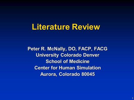 1 Literature Review Peter R. McNally, DO, FACP, FACG University Colorado Denver School of Medicine Center for Human Simulation Aurora, Colorado 80045.