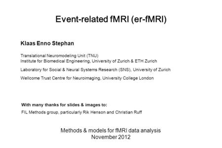 Event-related fMRI (er-fMRI) Methods & models for fMRI data analysis November 2012 With many thanks for slides & images to: FIL Methods group, particularly.