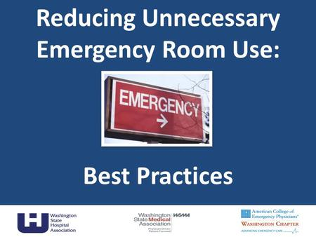Reducing Unnecessary Emergency Room Use: Best Practices 1.