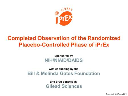 Sponsored by NIH/NIAID/DAIDS Completed Observation of the Randomized Placebo-Controlled Phase of iPrEx with co-funding by the Bill & Melinda Gates Foundation.