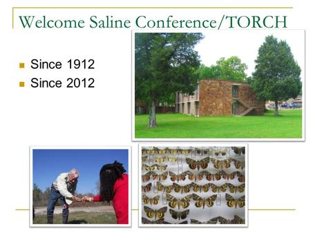 Welcome Saline Conference/TORCH Since 1912 Since 2012.
