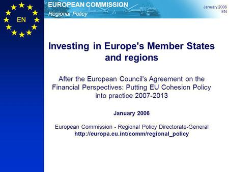 Regional Policy EUROPEAN COMMISSION January 2006 EN Investing in Europe's Member States and regions After the European Council's Agreement on the Financial.