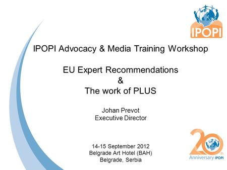 IPOPI Advocacy & Media Training Workshop EU Expert Recommendations & The work of PLUS Johan Prevot Executive Director 14-15 September 2012 Belgrade Art.