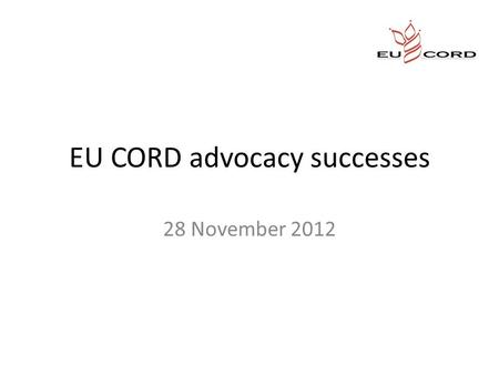 EU CORD advocacy successes 28 November 2012. 'TVET' Mysterious acronym In simple terms: vocational training / skills development Enabling young people.