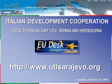 Sarajevo, October 17, 2008.   The institution of the Unit was in line with the strategy adopted by the Italian Government in the Region and its work.