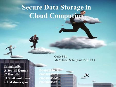 Secure Data Storage in Cloud Computing Submitted by A.Senthil Kumar(96608205043) C.Karthik(96608205022) H.Sheik mohideen(96608205046) S.Lakshmi rajan(96608205023)