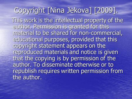Copyright [Nina Jekova] [2009]. This work is the intellectual property of the author. Permission is granted for this material to be shared for non-commercial,