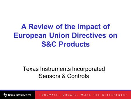 A Review of the Impact of European Union Directives on S&C Products Texas Instruments Incorporated Sensors & Controls.