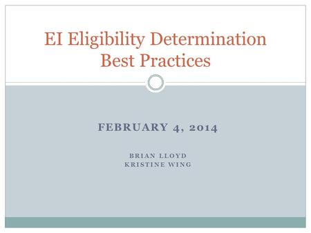 FEBRUARY 4, 2014 BRIAN LLOYD KRISTINE WING EI Eligibility Determination Best Practices.