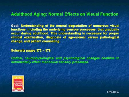Adulthood Aging: Normal Effects on Visual Function Goal: Understanding of the normal degradation of numerous visual functions, including the underlying.