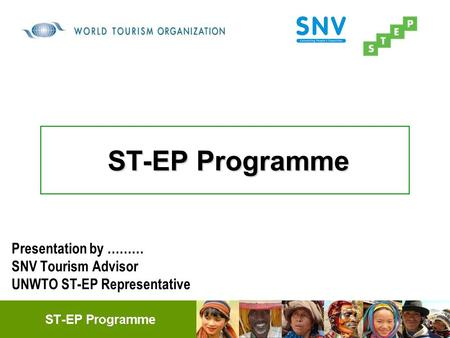 ST-EP Programme Presentation by ……… SNV Tourism Advisor UNWTO ST-EP Representative.