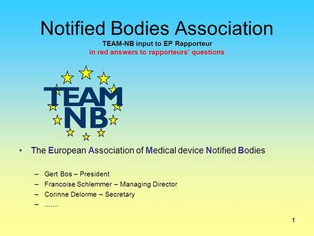 Notified Bodies Association TEAM-NB input to EP Rapporteur in red answers to rapporteurs' questions The European Association of Medical device Notified.