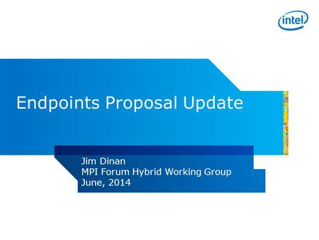 Endpoints Proposal Update Jim Dinan MPI Forum Hybrid Working Group June, 2014.
