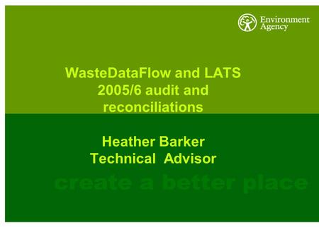 WasteDataFlow and LATS 2005/6 audit and reconciliations Heather Barker Technical Advisor.