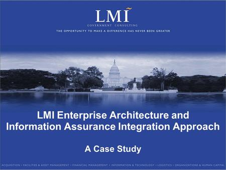 LMI Enterprise Architecture and Information Assurance Integration Approach A Case Study.