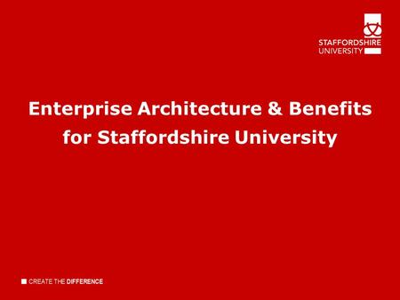 Enterprise Architecture & Benefits for Staffordshire University.