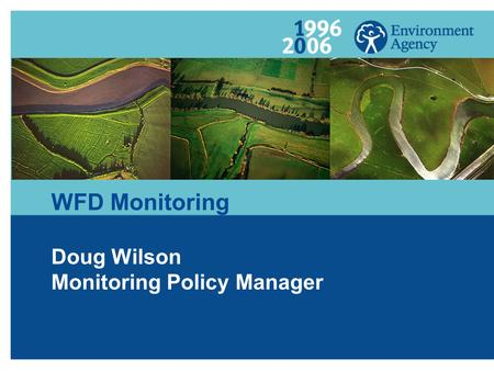 WFD Monitoring Doug Wilson Monitoring Policy Manager.