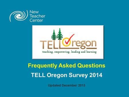 Frequently Asked Questions TELL Oregon Survey 2014 Updated December 2013.