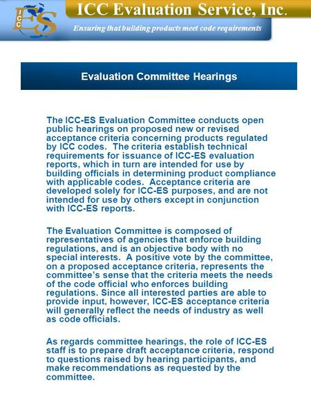 Ensuring that building products meet code requirements ICC Evaluation Service, Inc. The ICC-ES Evaluation Committee conducts open public hearings on proposed.