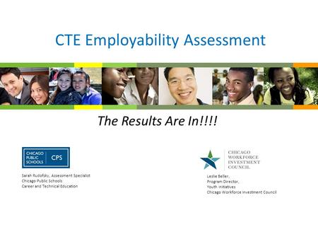 CTE Employability Assessment The Results Are In!!!! Leslie Beller, Program Director, Youth Initiatives Chicago Workforce Investment Council Sarah Rudofsky,