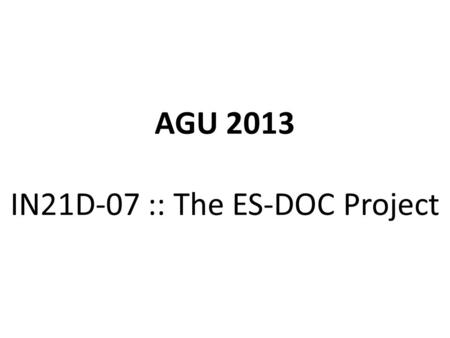 AGU 2013 IN21D-07 :: The ES-DOC Project.