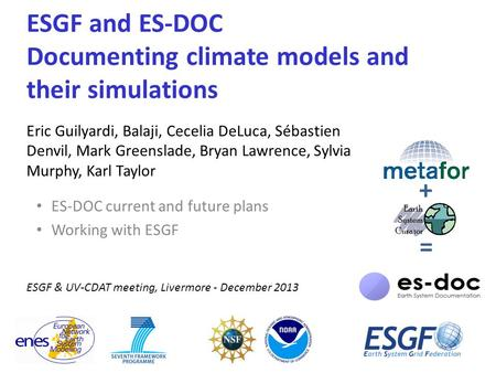 ESGF and ES-DOC Documenting climate models and their simulations ES-DOC current and future plans Working with ESGF Eric Guilyardi, Balaji, Cecelia DeLuca,