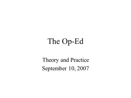 The Op-Ed Theory and Practice September 10, 2007.