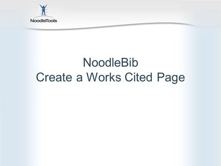 NoodleBib Create a Works Cited Page. Start by choosing a style.