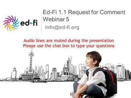 Ed-Fi 1.1 Request for Comment Webinar 5 Audio lines are muted during the presentation Please use the chat box to type your questions.