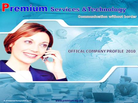 Www.premium-eg.org. Premium services & technology is a leading technology service provider delivering IT solutions and Telecommunication services operating.