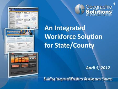 April 5, 2012 An Integrated Workforce Solution for State/County.