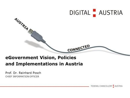 EGovernment Vision, Policies and Implementations in Austria Prof. Dr. Reinhard Posch CHIEF INFORMATION OFFICER.
