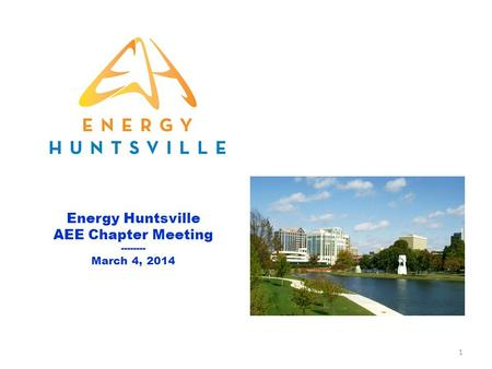Energy Huntsville AEE Chapter Meeting -------- March 4, 2014 1.