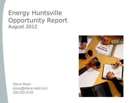 Energy Huntsville Opportunity Report August 2012 Steve Reed 256.520.8100.