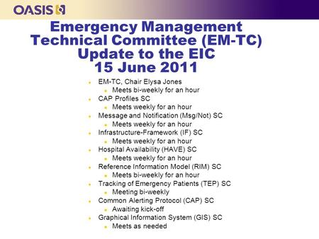 Emergency Management Technical Committee (EM-TC) Update to the EIC 15 June 2011 l EM-TC, Chair Elysa Jones n Meets bi-weekly for an hour l CAP Profiles.