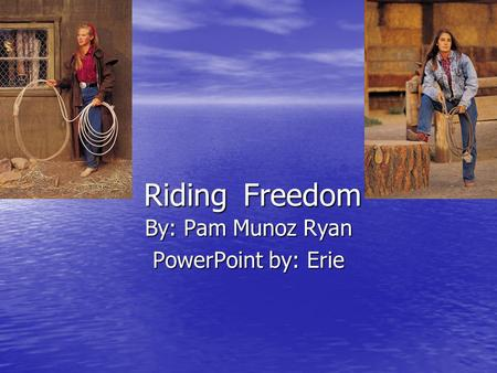 Riding Freedom By: Pam Munoz Ryan PowerPoint by: Erie.