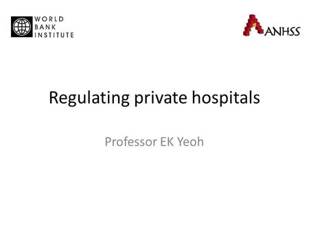 Regulating private hospitals Professor EK Yeoh. Harding-Preker Framework Distribution (equity) Efficiency Quality of Care Source: Adapted from Harding.