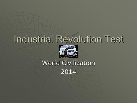 Industrial Revolution Test World Civilization 2014.