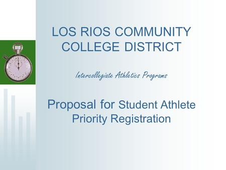 LOS RIOS COMMUNITY COLLEGE DISTRICT Intercollegiate Athletics Programs Proposal for Student Athlete Priority Registration.